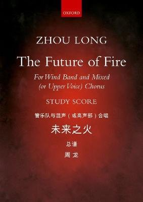 The Future of Fire (Sheet music, Study score - wind band version): Zhou Long