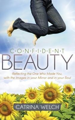 Confident Beauty (Hardcover): Catrina Welch