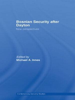 Bosnian Security after Dayton - New Perspectives (Hardcover): Michael A Innes