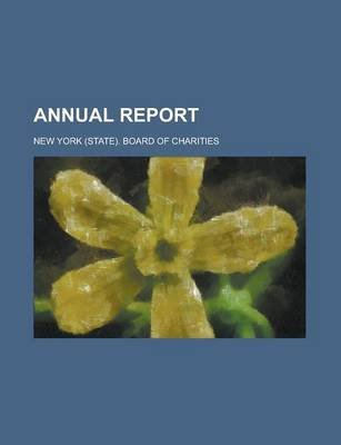 Annual Report (Paperback): New York Board of Charities, New York (State) Board of Charities