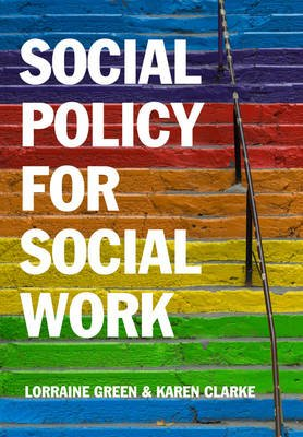 Social Policy for Social Work - Placing Social Work in its Wider Context (Paperback): Lorraine Green, Karen Clarke