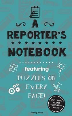A Reporter's Notebook - Featuring 100 Puzzles (Paperback): Clarity Media