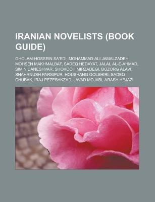 Iranian Novelists (Book Guide) - Gholam-Hossein Sa'edi, Mohammad-Ali Jamalzadeh, Mohsen Makhmalbaf, Sadeq Hedayat, Jalal...