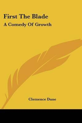 First the Blade - A Comedy of Growth (Paperback): Clemence Dane
