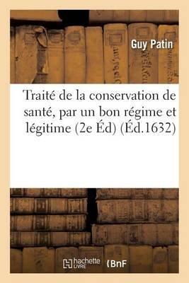 Traite de La Conservation de Sante, Par Un Bon Regime Et Legitime Usage Des Choses Requises (French, Paperback): Guy Patin