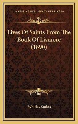 Lives of Saints from the Book of Lismore (1890) (Hardcover): Whitley Stokes