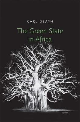 The Green State in Africa (Hardcover): Carl Death
