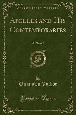 Apelles and His Contemporaries - A Novel (Classic Reprint) (Paperback): unknownauthor