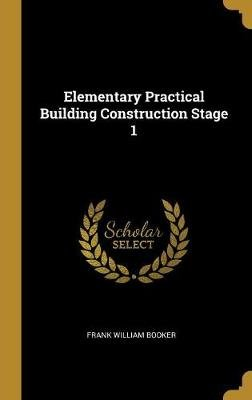 Elementary Practical Building Construction Stage 1 (Hardcover): Frank William Booker