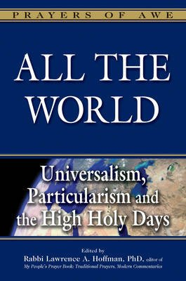 All the World - Universalism, Particularism and the High Holy Days (Hardcover, Annotated edition): Rabbi Lawrence A. Hoffman