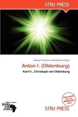 Anton I. (Oldenburg) (German, Paperback): Jamey Franciscus Modestus