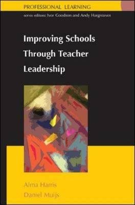 Improving School Through Teacher Leadership (Hardcover): Alma Harris, Daniel Muijs