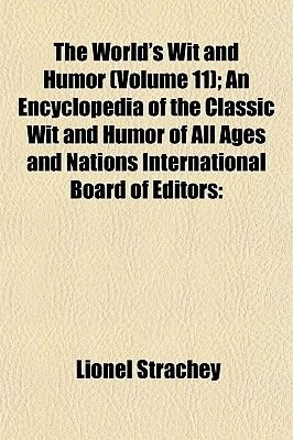 The World's Wit and Humor (Volume 11); An Encyclopedia of the Classic Wit and Humor of All Ages and Nations International...