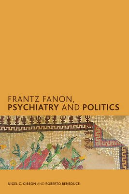 Frantz Fanon, Psychiatry and Politics (Hardcover): Nigel C. Gibson, Roberto Beneduce