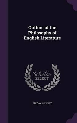 Outline of the Philosophy of English Literature (Hardcover): Greenough White