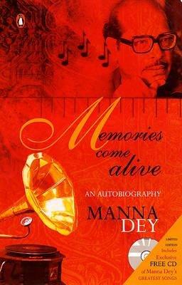 Memories Come Alive - An Autobiography (Paperback): Manna Dey