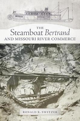 The Steamboat Bertrand and Missouri River Commerce (Paperback): Ronald R. Switzer