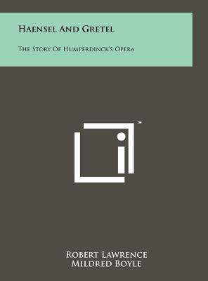 Haensel and Gretel - The Story of Humperdinck's Opera (Hardcover): Robert Lawrence