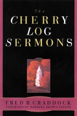 The Cherry Log Sermons (Paperback, 1st ed): Fred B Craddock