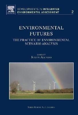 Environmental Futures - The Practice of Environmental Scenario Analysis (Hardcover): Joseph Alcamo