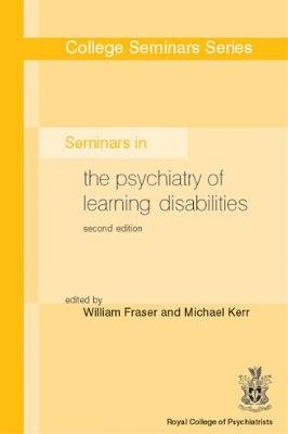Seminars in the Psychiatry of Learning Disabilities (Paperback, 2nd Revised edition): William Fraser, Michael E. Kerr