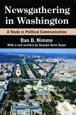 Newsgathering in Washington - A Study in Political Communication (Paperback): Dan Nimmo, Georgie Anne Geyer