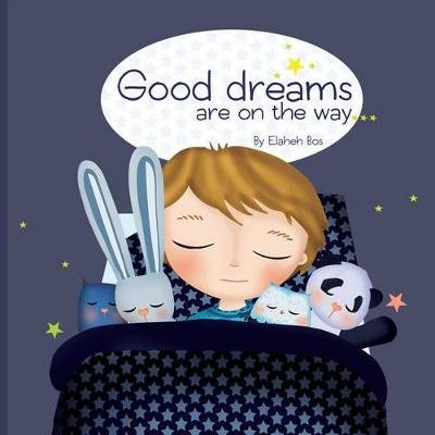 Good Dreams Are on the Way (Paperback): Elaheh Bos