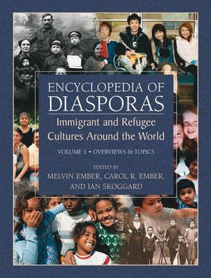 Encyclopedia of Diasporas - Immigrant and Refugee Cultures Around the World. Volume I: Overviews and Topics; Volume II:...