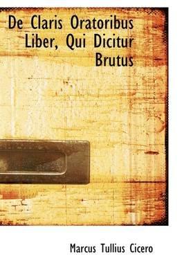 de Claris Oratoribus Liber, Qui Dicitur Brutus (Paperback): Marcus Tullius Cicero