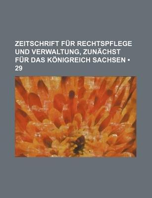 Zeitschrift Fur Rechtspflege Und Verwaltung, Zunachst Fur Das Konigreich Sachsen (29) (English, German, Paperback): B. Cher...