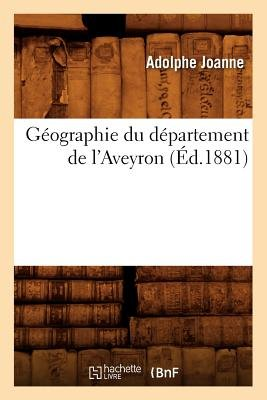 Geographie Du Departement de L'Aveyron (Ed.1881) (French, Paperback): Adolphe Joanne