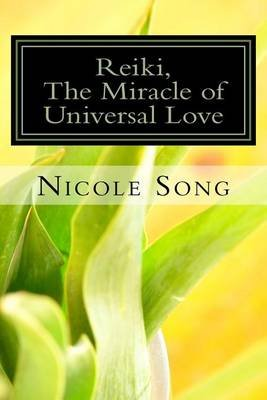 Reiki, the Miracle of Universal Love - 1st Chinese Edition (Chinese, Paperback): Nicole Song