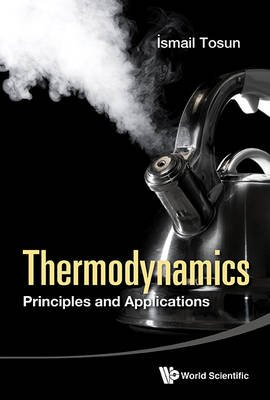Thermodynamics: Principles And Applications (Hardcover): Ismail Tosun