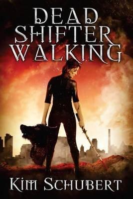 Dead Shifter Walking (Paperback): Kim Schubert