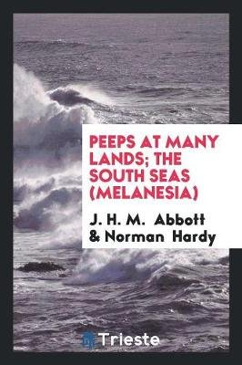 Peeps at Many Lands; The South Seas (Melanesia) (Paperback): J. H. M. Abbott, Norman Hardy