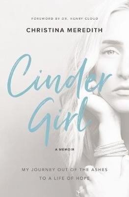 CinderGirl - My Journey Out of the Ashes to a Life of Hope (Paperback): Christina Meredith