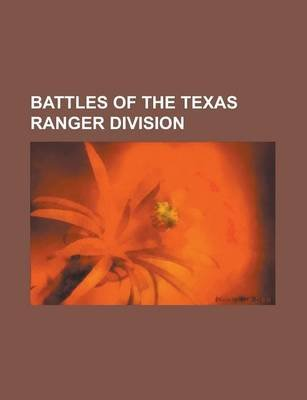 Battles of the Texas Ranger Division - Battle of Monterrey, Battle of Pease River, Battle of Chapultepec, Battle of Buena Vista...