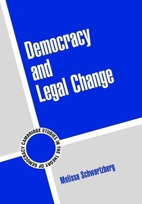 Democracy and Legal Change. Cambridge Studies in the Theory of Democracy. (Electronic book text): Melissa Schwartzberg