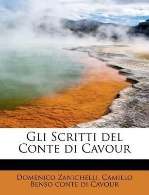 Gli Scritti del Conte Di Cavour (English, Italian, Paperback): Domenico Zanichelli, Camillo Benso Conte Di Cavour