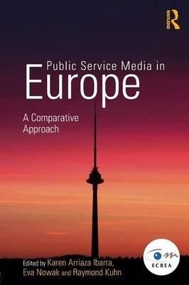 Public Service Media in Europe: A Comparative Approach (Paperback): Karen Arriaza Ibarra, Eva Nowak, Raymond Kuhn