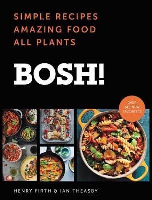 Bosh! - Simple Recipes * Amazing Food * All Plants (Hardcover): Ian Theasby, Henry David Firth
