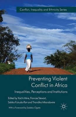 Preventing Violent Conflict in Africa 2013 - Inequalities, Perceptions and Institutions (Paperback, 1st ed. 2013): F. Stewart