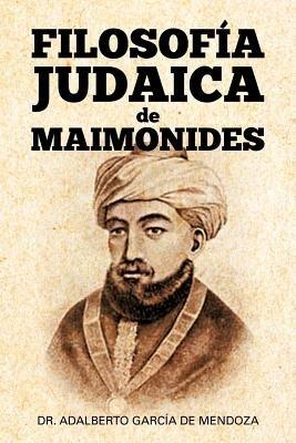 Filosof a Judaica de Maimonides (Spanish, Paperback): Adalberto Garcia De Mendoza, Adalberto Garcaia De Mendoza y. Hern