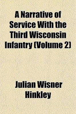 A Narrative of Service with the Third Wisconsin Infantry (Volume 2) (Paperback): Julian Wisner Hinkley