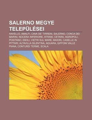 Salerno Megye Telepulesei - Ravello, Amalfi, Cava de' Tirreni, Salerno, Conca Dei Marini, Nocera Inferiore, Atrani,...