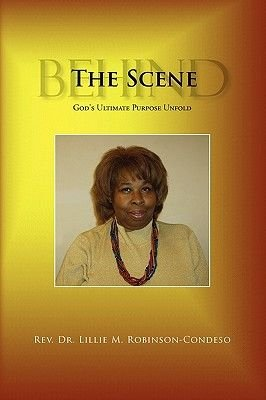 Behind the Scene (Paperback): Lillie M. Rev Dr Robinson-Condeso