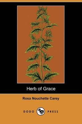 Herb of Grace (Dodo Press) (Paperback): Rosa Nouchette Carey