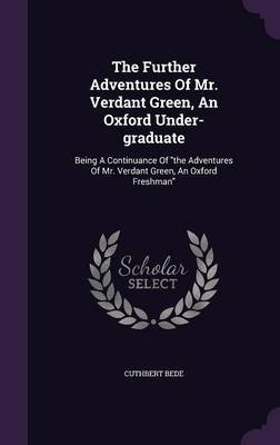 The Further Adventures of Mr. Verdant Green, an Oxford Under-Graduate - Being a Continuance of the Adventures of Mr. Verdant...