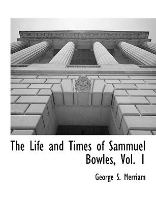 The Life and Times of Sammuel Bowles, Vol. 1 (Paperback): George Spring Merriam