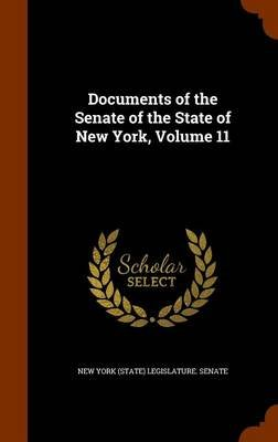 Documents of the Senate of the State of New York, Volume 11 (Hardcover): New York (State) Legislature Senate